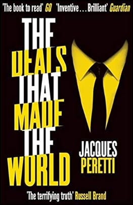 The Deals That Made the World (Jacques Peretti)